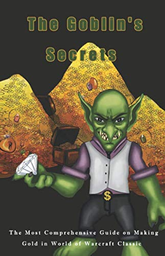 The Goblin's Secrets: The Most Comprehensive Guide on Making Gold in World of Warcraft Classic por Goblin Sachs