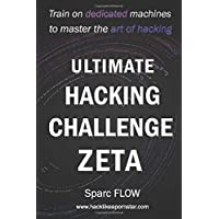 Ultimate Hacking Challenge Zeta: Train on dedicated machines to master the art of hacking (Hacking the Planet)