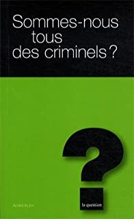 Sommes-nous tous des criminels? : petite introduction à la criminologie, Kuhn, André