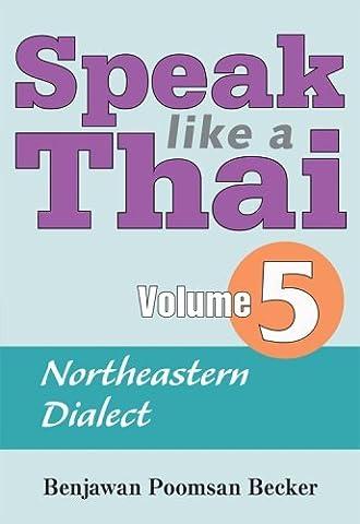 Speak Like a Thai, Vol. 5: Northeastern Dialect by Benjawan Poomsan Becker (2008-04-27) (Speak Like A Thai)