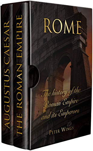 ROME: The history of the Roman Empire and its Emperors. Includes The Roman Empire and Caesar Augustus.