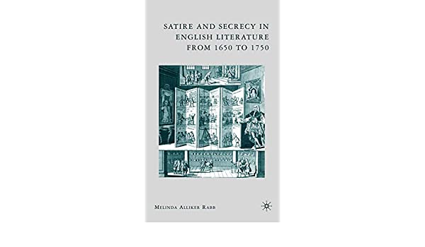 Amazon Com Satire And Secrecy In English Literature From 1650 To