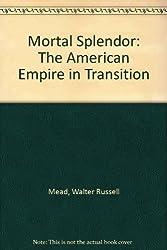 Mortal Splendor: The American Empire in Transition