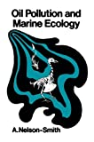 Oil Pollution and Marine Ecology, Nelson-Smith, Anthony, 1475760655