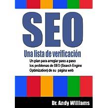 SEO, Una lista de verificación - Un plan para arreglar paso a paso los problemas de SEO (Search Engine Optimization) de su  página web (Spanish Edition)