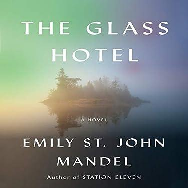 The Glass Hotel: A Novel EMILY ST. JOHN MANDEL author of station eleven (Z.A.R.A.B.I)