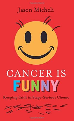 Cancer Is Funny: Keeping Faith in Stage-Serious Chemo