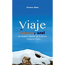 Viaje en blanco y azul: de Canadá a España: diario de una inmigrante friolera (Spanish Edition)