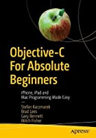 Objective-C for Absolute Beginners: iPhone, iPad and Mac Programming Made Easy, 4th Edition Front Cover