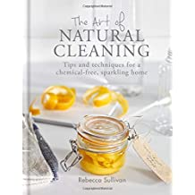 The Art of Natural Cleaning: Tips and techniques for a chemical-free sparkling home