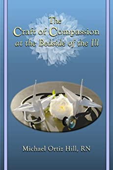 The Craft of Compassion at the Bedside of the Ill by [Ortiz Hill, Michael]
