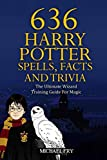 img - for 636 Harry Potter Spells, Facts And Trivia - The Ultimate Wizard Training Guide For Magic (Unofficial Guide) book / textbook / text book