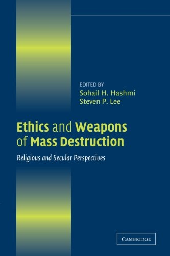 Ethics and Weapons of Mass Destruction: Religious And Secular Perspectives (Ethikon Series in Comparative Ethics)