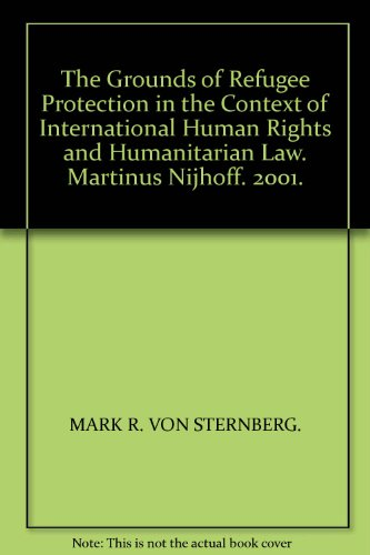 The Grounds of Refugee Protection in the Context of International Human Rights and Humanitarian Law:Canadian and United