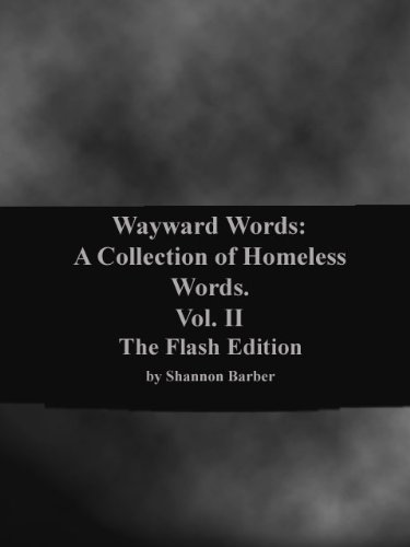 Wayward Words: A Collection of Homeless Words. Vol. 2. The Flash Edition