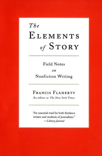 The Elements of Story: Field Notes on Nonfiction Writing (Elements Of Technical Writing)