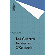 Les Guerres locales au XXe siècle (French Edition)