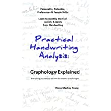 Practical Handwriting Analysis: Graphology Explained: Everything you need to become an amateur Graphologist (Volume 21)