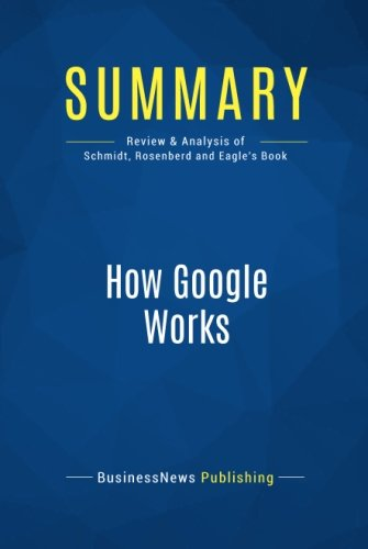 Summary: How Google Works: Review and Analysis of Schmidt, Rosenberd and Eagle's Book