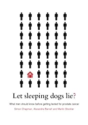 Let sleeping dogs lie?: What men should know before getting tested for prostate cancer