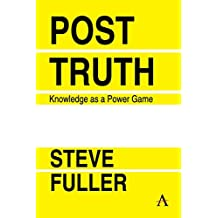 Post-Truth: Knowledge as a Power Game