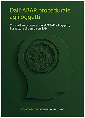 Dall'ABAP procedurale ad oggetti: Auto-formarsi sull'ABAP ad oggetti,Evolversi contemporaneamente a SAP (Collection TYALGR Vol. 2) (Italian Edition) Pdf