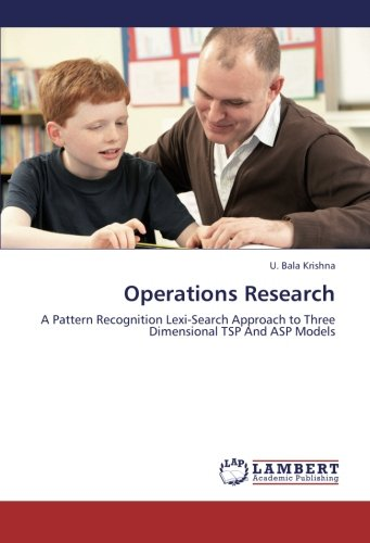 Read Online Operations Research: A Pattern Recognition Lexi-Search Approach to  Three Dimensional TSP And ASP Models PDF