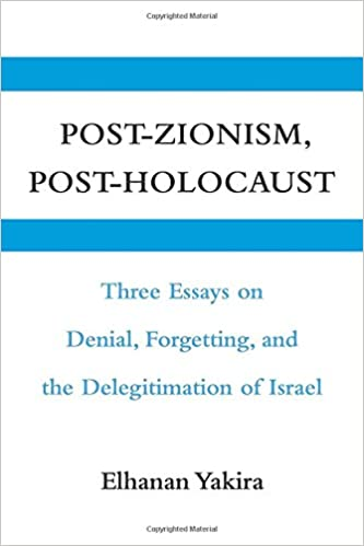 post zionism post holocaust three essays on denial forgetting  post zionism post holocaust three essays on denial forgetting and the delegitimation of 1st edition