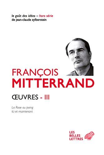 Œuvres III: La Rose Au Poing 1973, Ici Et Maintenant 1980 Le Goût Des Idées French Edition