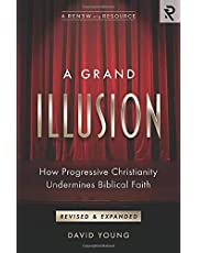 A Grand Illusion: How Progressive Christianity Undermines Biblical Faith