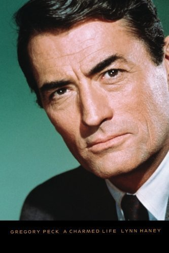 Gregory Peck: A Charmed Life by Haney, Lynn (2005) - Sun Gregory Peck