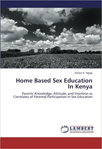Home Based Sex Education In Kenya: Parents' Knowledge, Attitude, and Intention as Correlates of Parental Participation in Sex Education