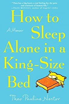 How to Sleep Alone in a King-Size Bed: A Memoir by [Nestor, Theo Pauline]