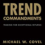 Trend Commandments: Trading for Exceptional Returns | Michael W. Covel