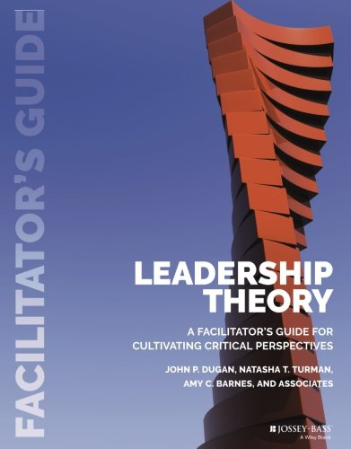 Leadership Theory: Facilitator's Guide for Cultivating Critical Perspectives [John P. Dugan - Natasha T. Turman - Amy C. Barnes] (Tapa Blanda)
