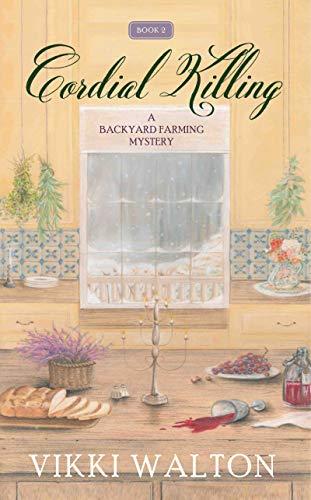 Cordial Killing: A Backyard Farming Mystery (cozy mystery) by [Walton, Vikki]