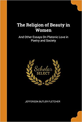 Health And Wellness Essay The Religion Of Beauty In Women And Other Essays On Platonic Love In  Poetry And Society Jefferson Butler Fletcher  Amazoncom  Books Essay Papers Online also Research Proposal Essay Topics The Religion Of Beauty In Women And Other Essays On Platonic Love  English Literature Essay Questions