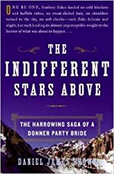 THE INDIFFERENT STARS ABOVE (The Harrowing Saga of a Donner Party Bride (LRG ...