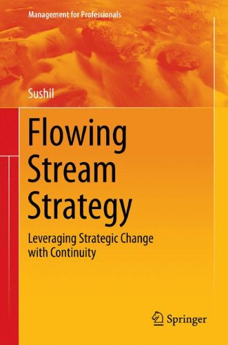 Flowing Stream Strategy: Leveraging Strategic Change with Continuity (Management for Professionals)