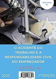 O ACIDENTE DO TRABALHO E A RESPONSABILIDADE CIVIL DO EMPREGADOR: + COVID-19
