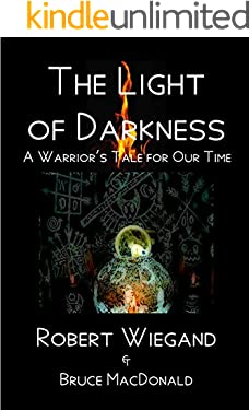 The Light of Darkness: A Warrior's Tale for Our Time