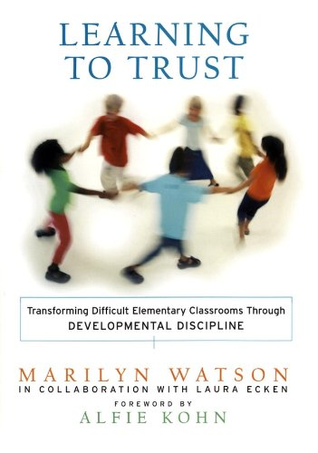 Download Learning to Trust: Transforming Difficult Elementary Classrooms Through Developmental Discipline Pdf