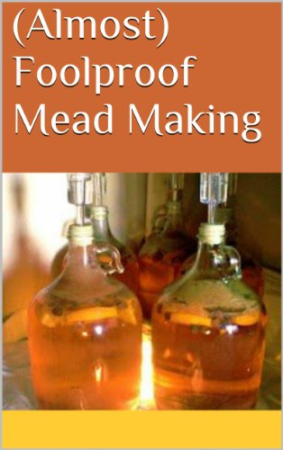 - (Almost) Foolproof Mead Making