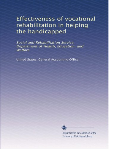 Effectiveness of vocational rehabilitation in helping the handicapped: Social and Rehabilitation Service, Department of Health, Education, and Welfare