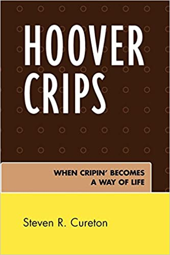 Hoover Crips: When Cripin' Becomes a Way of Life: Steven R  Cureton