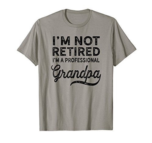 I'm Not Retired A Professional Grandpa Shirt Father Day Gift