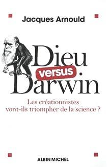 Dieu versus Darwin : Les créationnistes vont-ils triompher de la science ? par Arnould