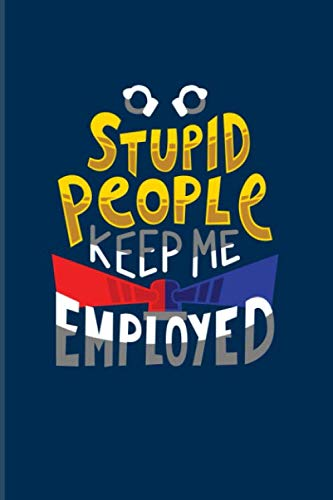 Stupid People Keep Me Employed: Funny Police Quotes 2020 Planner | Weekly & Monthly Pocket Calendar | 6x9 Softcover Organizer | For Law Enforcement & Officer Fans