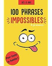 100 phrases impossibles à prononcer - Pour toute la famille, dès 8 ans: 100 virelangues impossibles à prononcer pour s'amuser en famille et améliorer sa diction ! | Jeu famille | Humour | Challenge et défis | Exercice diction | Théâtre | Articuler