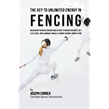 The Key to Unlimited Energy in Fencing: Unlocking Your Resting Metabolic Rate to Reduce Injuries, Get Less Tired, and Eliminate Muscle Cramps during Competition